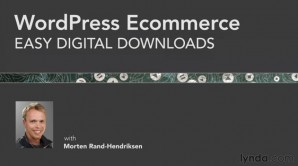 WordPress Ecommerce: Easy Digital Downloads - learn how to sell digital products and services online using WordPress and Easy Digital Downloads with Morten Rand-Hendriksen on lynda.com