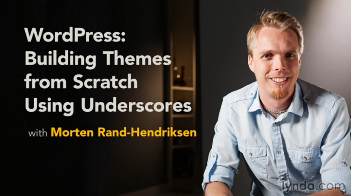 WordPress: Building Themes from Scratch Using Underscores - a lynda.com course