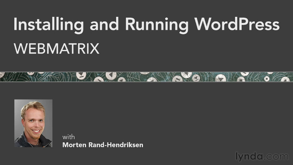 Installing and running WordPress using WebMatrix - new lynda.com course with Morten Rand-Hendriksen