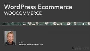 WordPress Ecommerce: WooCommerce - learn to make ecommerce sites with WordPress and Ecommerce wth lynda.com