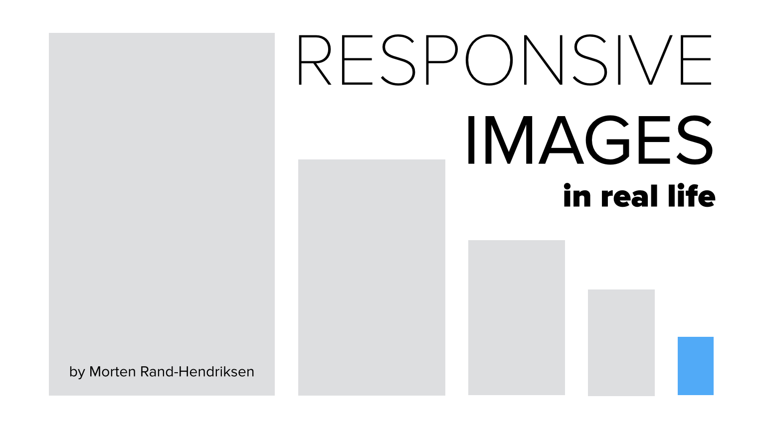 "Opening slide for my talk titled ""Responsive Images in Real Life"""